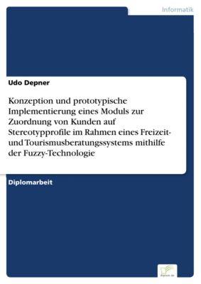Konzeption und prototypische Implementierung eines Moduls zur Zuordnung von Kunden auf Stereotypprofile im Rahmen eines Freizeit- und Tourismusberatungssystems mithilfe der Fuzzy-Technologie, Udo Depner