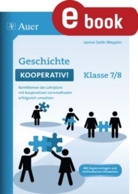 Kooperatives Lernen Sekundarstufe: Geschichte kooperativ Klasse 7-8, Janine Sebb-Weppler