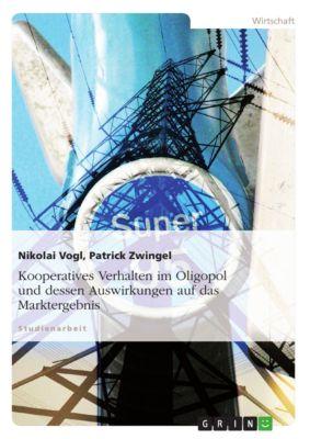 Kooperatives Verhalten im Oligopol und dessen Auswirkungen auf das Marktergebnis, Nikolai Vogl, Patrick Zwingel