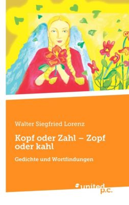 Kopf oder Zahl - Zopf oder kahl - Walter Siegfried Lorenz |