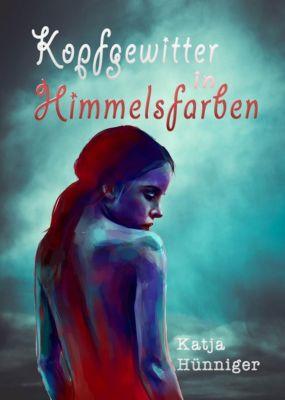 Kopfgewitter in Himmelsfarben, Katja Hünninger