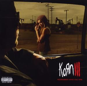Korn III - Remember Who You Are, Korn