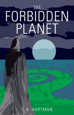 Korvali Chronicles: The Forbidden Planet (Korvali Chronicles, #3), C.A. Hartman