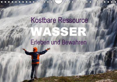 Kostbare Ressource Wasser - Erleben und Bewahren (Wandkalender 2019 DIN A4 quer), Johann Schörkhuber