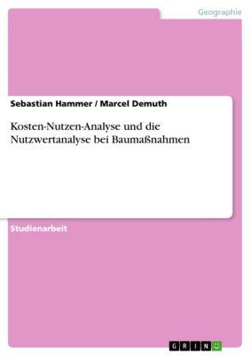 Kosten-Nutzen-Analyse und die Nutzwertanalyse bei Baumassnahmen, Marcel Demuth, Sebastian Hammer