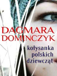 Kołysanka polskich dziewcząt, Dagmara Dominczyk