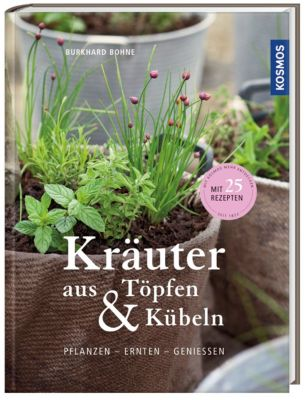 Kräuter aus Töpfen & Kübeln, Burkhard Bohne