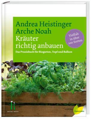 Kräuter richtig anbauen, Andrea Heistinger, Arche Noah