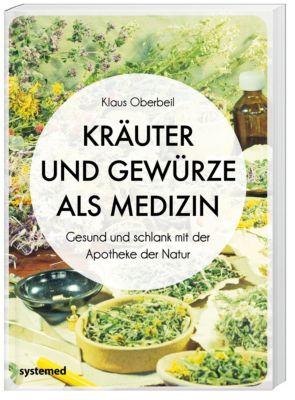 Kräuter und Gewürze als Medizin - Klaus Oberbeil |