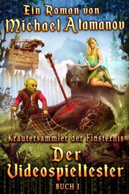 Kräutersammler der Finsternis: Der Videospieltester (Kräutersammler der Finsternis Buch 1) LitRPG-serie, Michael Atamanov
