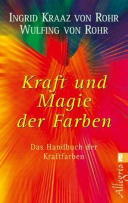 Kraft und Magie der Farben, Ingrid Kraaz von Rohr, Wulfing von Rohr