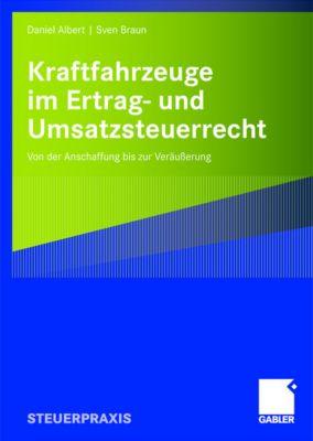 Kraftfahrzeuge im Ertrag- und Umsatzsteuerrecht, Daniel Albert, Sven Braun