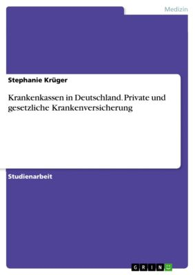 Krankenkassen in Deutschland. Private und gesetzliche Krankenversicherung, Stephanie Krüger