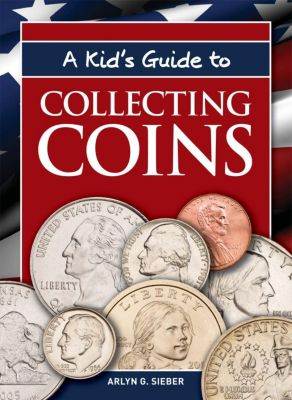 Krause Publications: A Kid's Guide to Collecting Coins, Arlyn G. Sieber