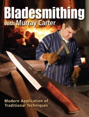 Krause Publications: Bladesmithing with Murray Carter, Murray Carter