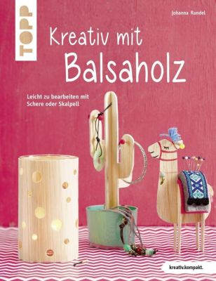 Kreativ mit Balsaholz, Johanna Rundel