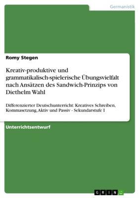 Kreativ-produktive und grammatikalisch-spielerische Übungsvielfalt nach Ansätzen des Sandwich-Prinzips von Diethelm Wahl, Romy Stegen