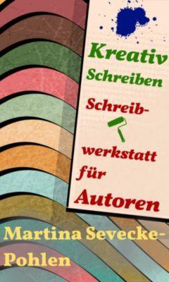 Kreativ Schreiben. Schreibwerkstatt für Autoren, Martina Sevecke-Pohlen