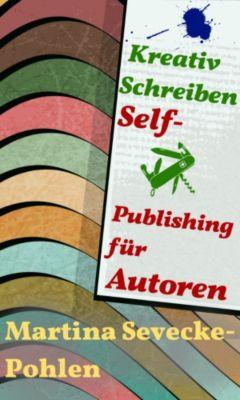 Kreativ Schreiben. Self-Publishing für Autoren, Martina Sevecke-Pohlen