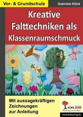 Kreative Falttechniken als Klassenraumschmuck, Gabriele Klink