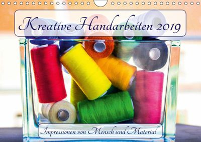 Kreative Handarbeiten 2019. Impressionen von Mensch und Material (Wandkalender 2019 DIN A4 quer), Steffani Lehmann
