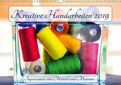 Kreative Handarbeiten 2019. Impressionen von Mensch und Material (Wandkalender 2019 DIN A3 quer), Steffani Lehmann