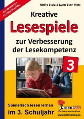 Kreative Lesespiele zur Verbesserung der Lesekompetenz 3, Ulrike Stolz, Lynn S Kohl