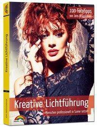 Kreative Lichtführung - 100 Fototipps - Jens Brüggemann |