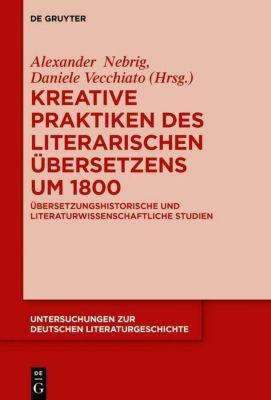 Kreative Praktiken des literarischen Übersetzens um 1800