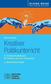 Kreativer Politikunterricht - Bernd Janssen |
