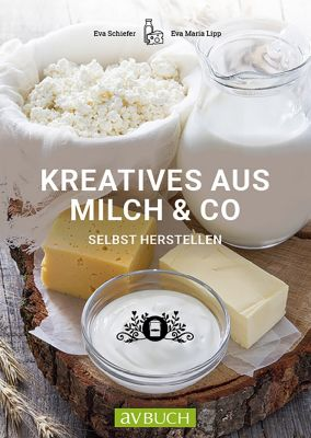 Kreatives aus Milch & Co., Eva Schiefer, Eva Maria Lipp