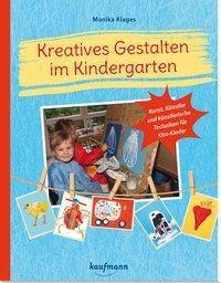 Kreatives Gestalten im Kindergarten - Monika Klages  