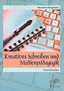 Kreatives Schreiben und Medienpädagogik. Schnittstellen