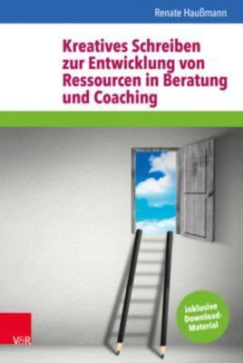 Kreatives Schreiben zur Entwicklung von Ressourcen in Beratung und Coaching - Renate Haußmann pdf epub