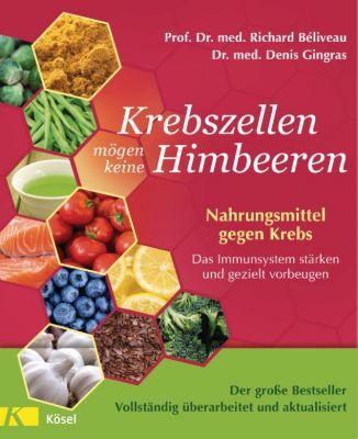 Krebszellen mögen keine Himbeeren  - Aktualisierte Neuausgabe, Prof. Dr. med. Richard Béliveau, Dr. med. Denis Gingras