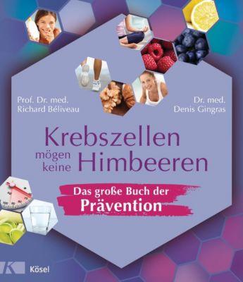 Krebszellen mögen keine Himbeeren – Das große Buch der Prävention, Prof. Dr. med. Richard Béliveau, Dr. med. Denis Gingras