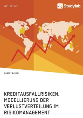 Kreditausfallrisiken. Modellierung der Verlustverteilung im Risikomanagement, Robert Brüch