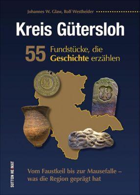 Kreis Gütersloh. 55 Fundstücke, die Geschichte erzählen, Johannes W. Glaw, Rolf Westheider