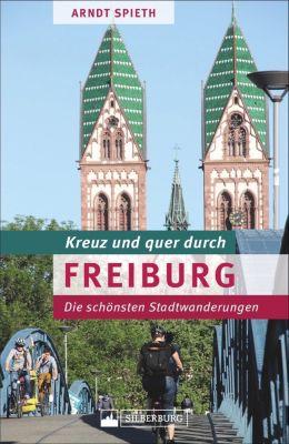 Kreuz und quer durch Freiburg - Arndt Spieth |