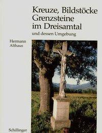 Kreuze, Bildstöcke, Grenzsteine im Dreisamtal und dessen Umgebung, Hermann Althaus