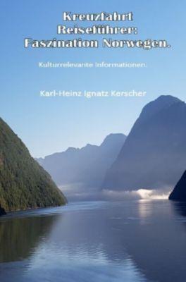 Kreuzfahrt Reisefuehrer: Faszination Norwegen - Karl-Heinz Ignatz Kerscher |