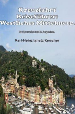 Kreuzfahrt Reisefuehrer: Westliches Mittelmeer. - Karl-Heinz Ignatz Kerscher |
