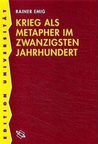 Krieg als Metapher im zwanzigsten Jahrhundert, Rainer Emig