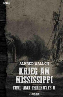 KRIEG AM MISSISSIPPI: Civil War Chronicles II - Alfred Wallon pdf epub