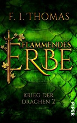 Krieg der Drachen - Flammendes Erbe - F. I. Thomas |
