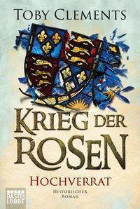 Krieg der Rosen: Hochverrat - Toby Clements |