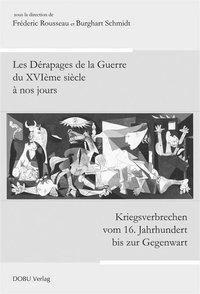 Kriegsverbrechen vom 16. Jh. bis zur Gegenwart; Les Dérapages de la Guerre du XVIe siècle à nos jours