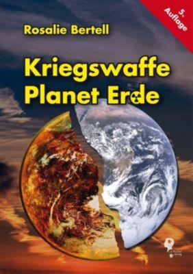Kriegswaffe Planet Erde - Rosalie Bertell |