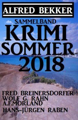 Krimi Sommer 2018 - Sammelband, Alfred Bekker, Fred Breinersdorfer, A. F. Morland, Wolf G. Rahn, Hans-Jürgen Raben