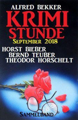 Krimi-Stunde September 2018: Sammelband, Alfred Bekker, Bernd Teuber, Wolf G. Rahn, Theodor Horschelt